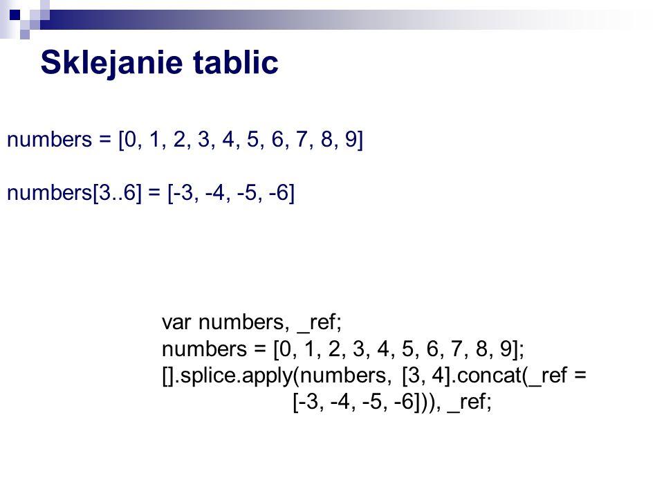 Sklejanie tablic numbers = [0, 1, 2, 3, 4, 5, 6, 7, 8, 9]